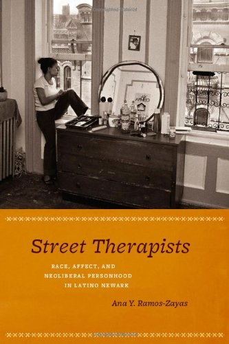 Street Therapists Race, Affect, and Neoliberal Personhood in Latino Newark  2012 9780226703626 Front Cover