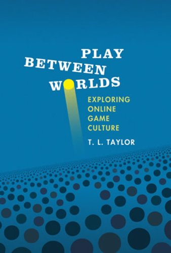 Play Between Worlds Exploring Online Game Culture  2009 edition cover