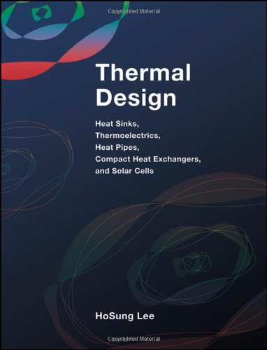 Thermal Design Heat Sinks, Thermoelectrics, Heat Pipes, Compact Heat Exchangers, and Solar Cells  2011 edition cover