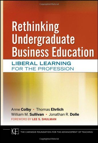 Rethinking Undergraduate Business Education Liberal Learning for the Profession  2011 9780470889626 Front Cover
