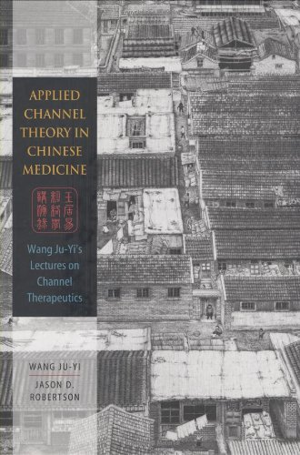 Applied Channel Theory in Chinese Medicine Wang Ju-Yi's Lectures on Channel Therapeutics N/A edition cover