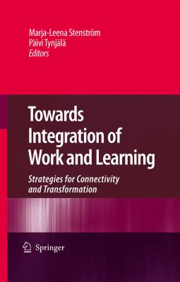 Towards Integration of Work and Learning Strategies for Connectivity and Transformation  2009 9781402089626 Front Cover