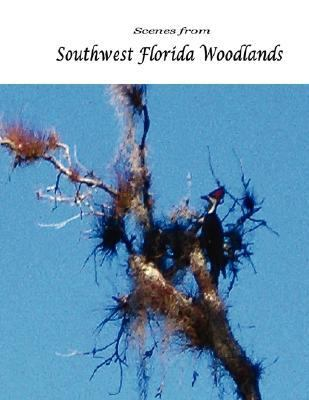 Scenes from Southwest Florida Woodlands  N/A edition cover