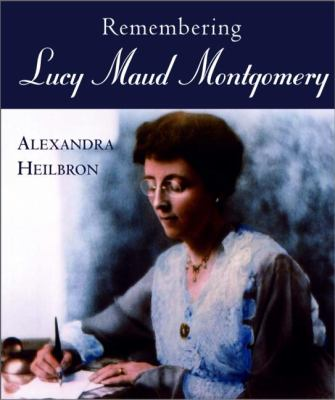 Remembering Lucy Maud Montgomery   2001 9781550023626 Front Cover