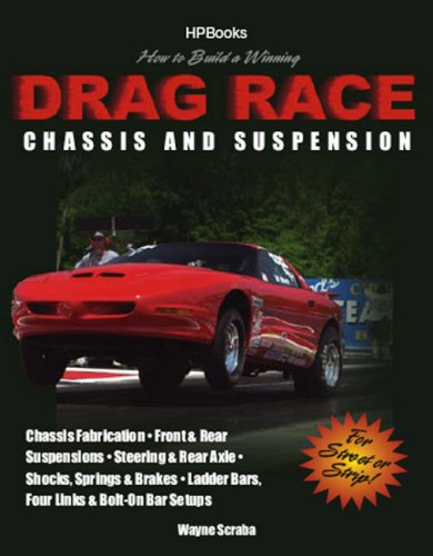 How to Build a Winning Drag Race Chassis and Suspension Chassis Fabrication, Front and Rear Suspension, Steering and Rear Axle, Shocks, Springs and Brakes, Ladder Bars, Four Links and Bolt-On Bar Setups  2007 9781557884626 Front Cover