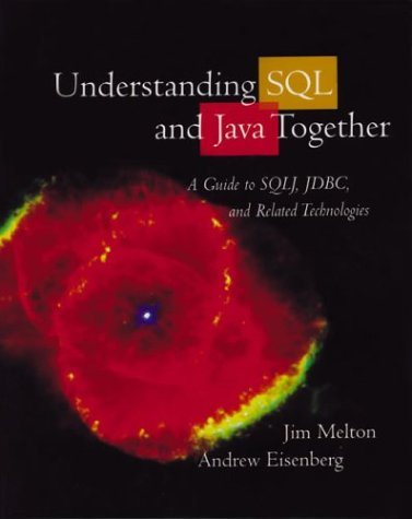 Understanding SQL and Java Together A Guide to SQLJ, JDBC, and Related Technologies  2000 edition cover