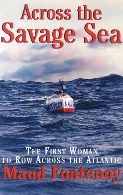 Across the Savage Sea The First Woman to Row Across the North Atlantic  2005 (Revised) 9781559707626 Front Cover