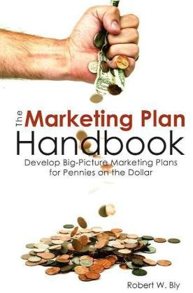 Marketing Plan Handbook Develop Big-Picture Marketing Plans for Pennies on the Dollar  2010 (Handbook (Instructor's)) edition cover