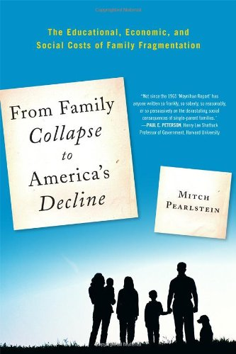 From Family Collapse to America's Decline The Educational, Economic, and Social Costs of Family Fragmentation  2011 edition cover