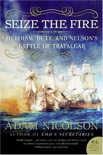 Seize the Fire Heroism, Duty, and Nelson's Battle of Trafalgar N/A edition cover