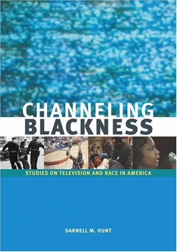 Channeling Blackness Studies on Television and Race in America  2005 9780195167627 Front Cover