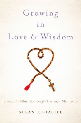 Growing in Love and Wisdom Tibetan Buddhist Sources for Christian Meditation  2012 edition cover