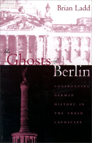 Ghosts of Berlin Confronting German History in the Urban Landscape  1997 edition cover
