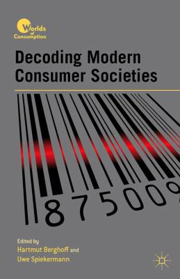 Decoding Modern Consumer Societies   2012 9780230116627 Front Cover