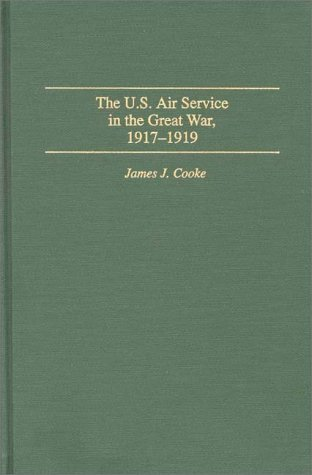 U. S. Air Service in the Great War 1917-1919  1996 9780275948627 Front Cover