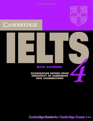 CAMBRIDGE IELTS 4 STUDENT'S BOOK WITH ANSWERS   2005 (Student Manual, Study Guide, etc.) 9780521544627 Front Cover