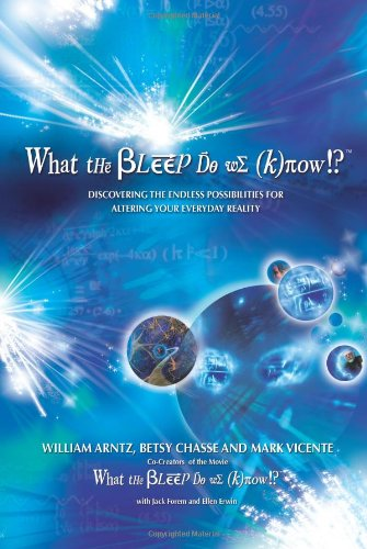 What the Bleep Do We Know!? Discovering the Endless Possibilities for Altering Your Everyday Reality  2007 edition cover