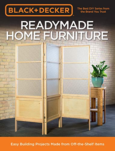 Black and Decker Readymade Home Furniture Easy Building Projects Made from off-The-Shelf Items  2018 9780760361627 Front Cover