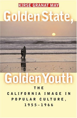 Golden State, Golden Youth The California Image in Popular Culture, 1955-1966  2002 edition cover