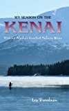 My Season on the Kenai Fishing Alaska's Greatest Salmon River N/A 9780882409627 Front Cover