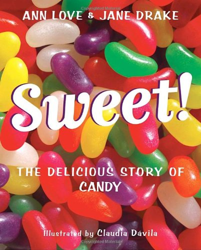 Sweet! The Delicious Story of Candy  2009 9780887769627 Front Cover