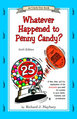 Whatever Happened to Penny Candy? A Fast, Clear, and Fun Explanation of the Economics You Need for Success in Your Career, Business, and Investments 6th 2010 edition cover