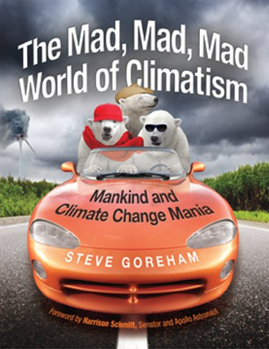 Mad, Mad, Mad World of Climatism Mankind and Climate Change Mania 2nd 2012 9780982499627 Front Cover