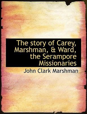 Story of Carey, Marshman, and Ward, the Serampore Missionaries N/A 9781113605627 Front Cover