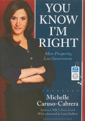 You Know I'm Right: More Prosperity, Less Government  2010 9781400169627 Front Cover