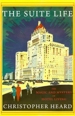 Suite Life The Magic and Mystery of Hotel Living  2011 9781554888627 Front Cover