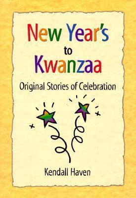 New Year's to Kwanzaa Original Stories of Celebration  1999 9781555919627 Front Cover