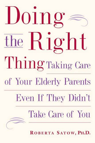 Doing the Right Thing Taking Care of Your Elderly Parents Even If They Didn't Take Care of You N/A 9781585424627 Front Cover