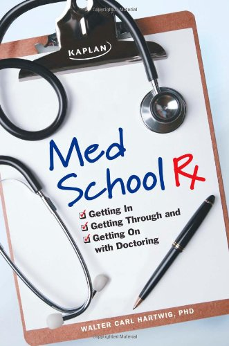 Med School Rx Getting in, Getting Through, and Getting on with Doctoring  2009 edition cover