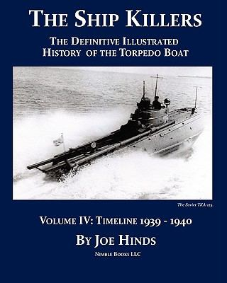 Definitive Illustrated History of the Torpedo Boat -- Volume Iv, 1939-1940 N/A 9781934840627 Front Cover
