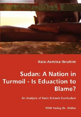Sudan : A Nation in Turmoil - Is Eduaction to Blame? - an Analysis of Basic Schools Curriculum N/A 9783836458627 Front Cover