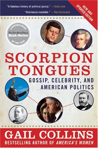 Scorpion Tongues Gossip, Celebrity, and American Politics Revised  edition cover