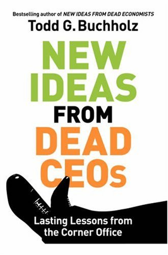 New Ideas from Dead CEOs Lasting Lessons from the Corner Office  2007 edition cover