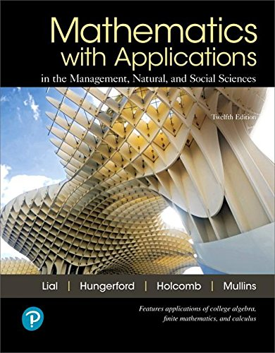 Mathematics With Applications in the Management, Natural, and Social Sciences:   2018 9780134767628 Front Cover