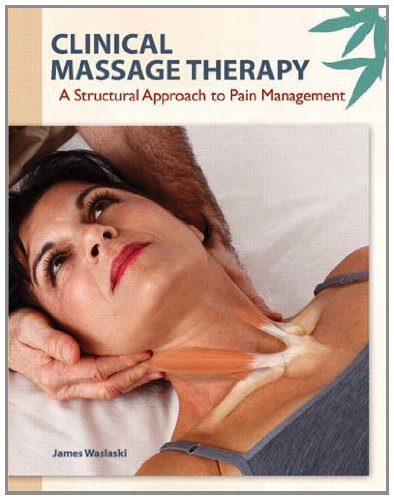Clinical Massage Therapy A Structural Approach to Pain Management  2012 9780137063628 Front Cover