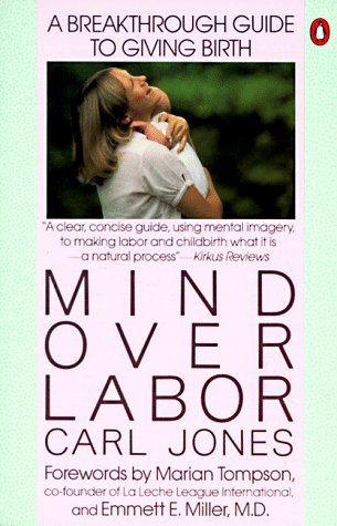 Mind over Labor A Breakthrough Guide to Giving Birth N/A 9780140467628 Front Cover