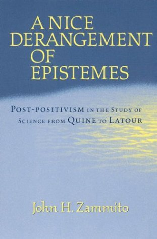Nice Derangement of Epistemes Post-Positivism in the Study of Science from Quine to Latour  2003 9780226978628 Front Cover