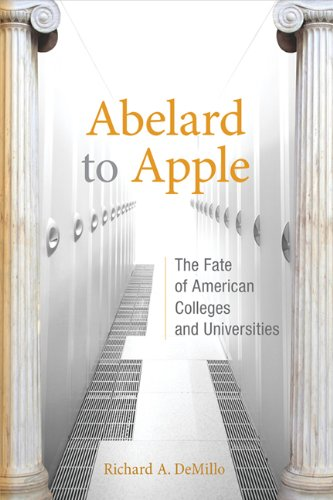 Abelard to Apple The Fate of American Colleges and Universities  2013 edition cover