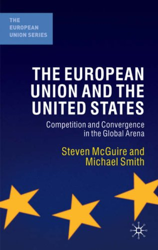 European Union and the United States Competition and Convergence in the Global Arena  2008 edition cover