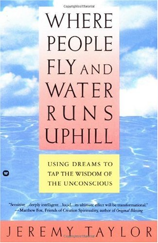 Where People Fly and Water Runs Uphill Using Dreams to Tap the Wisdom of the Unconscious N/A edition cover