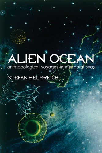 Alien Ocean Anthropological Voyages in Microbial Seas  2008 edition cover