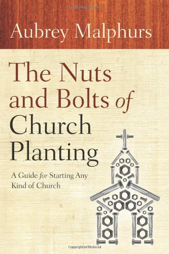 Nuts and Bolts of Church Planting A Guide for Starting Any Kind of Church  2010 9780801072628 Front Cover