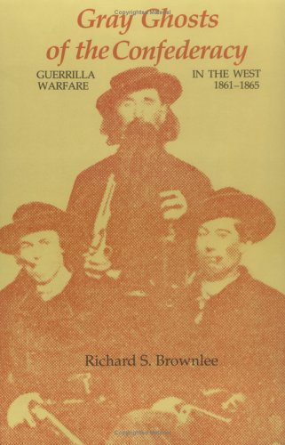 Gray Ghosts of the Confederacy Guerrilla Warfare in the West, 1861-1865 N/A edition cover