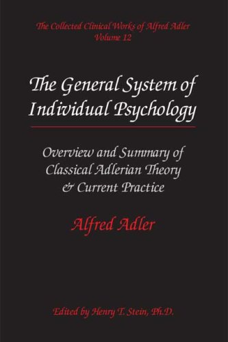 Collected Clinical Works of Alfred Adler, Volume 12 : Ovierview and Summary of Classical Adlerian Theory and Current Practice: the General System of Individual Psychology: the General System of Individual Psychology 1st 2002 9780977018628 Front Cover