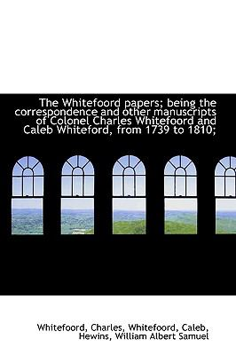 Whitefoord Papers; Being the Correspondence and Other Manuscripts of Colonel Charles Whitefoord N/A 9781113497628 Front Cover