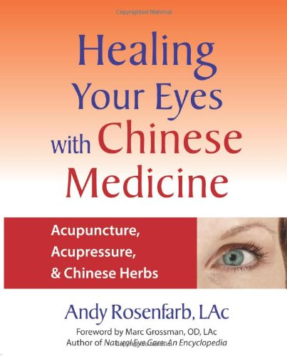 Healing Your Eyes with Chinese Medicine Acupuncture, Acupressure, and Chinese Herbs  2006 9781556436628 Front Cover